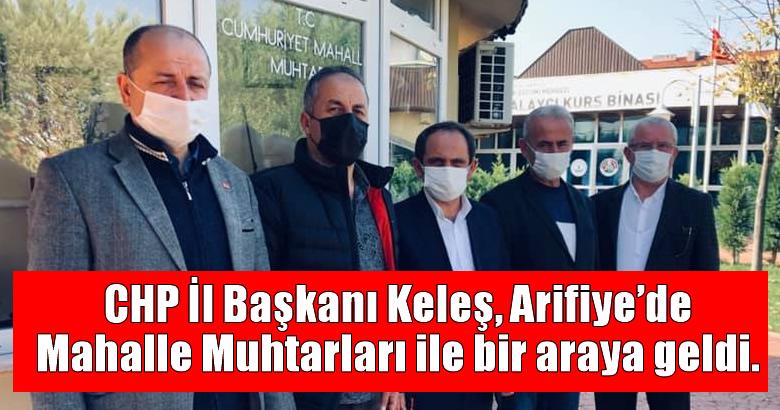 CHP İl Başkanı Keleş, Arifiye'de Mahalle Muhtarları ile bir araya geldi.