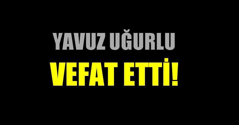 UĞURLU AİLESİNİN ACI GÜNÜ!