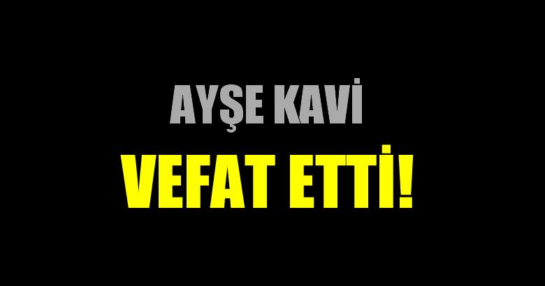 KAVİ AİLESİNİN ACI GÜNÜ!..