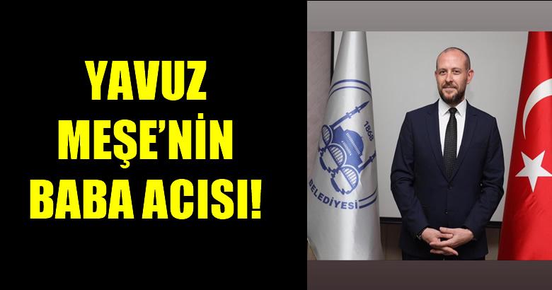 MEŞE AİLESİNİN ACI GÜNÜ!..