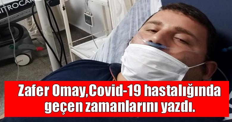 Zafer Omay,Covid-19 hastalığında geçen zamanlarını yazdı.