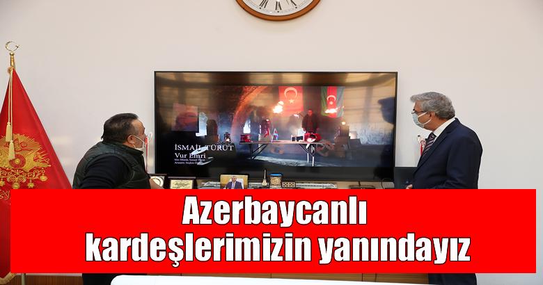 Azerbaycanlı kardeşlerimizin yanındayız