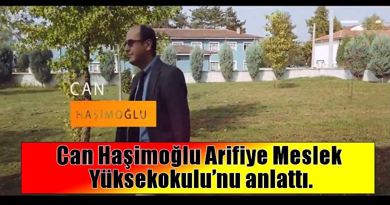 Can Haşimoğlu Arifiye Meslek Yüksekokulu'nu anlattı.
