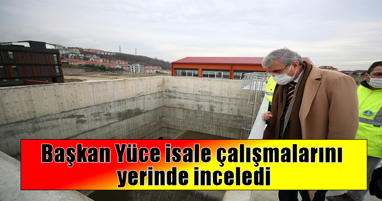 Başkan Yüce, Akçay Barajı'ndan Hızırilyas Arıtma Tesisi'ne getirilecek isale çalışmalarını yerinde inceledi