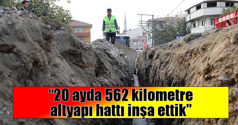 """""""20 ayda 562 kilometre altyapı hattı inşa ettik"""""""