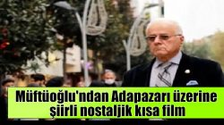 Saybir Başkanı Halil Müftüoğlu'ndan Adapazarı üzerine şiirli nostaljik kısa film