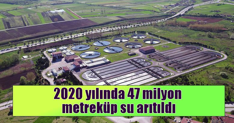 2020 yılında 47 milyon metreküp su arıtıldı