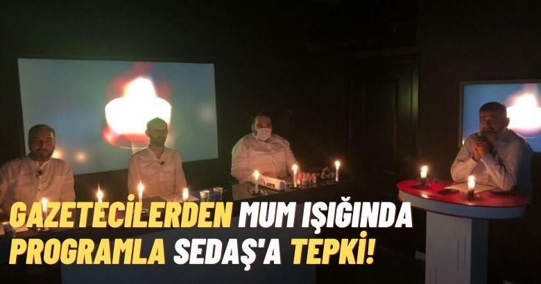 GAZETECİLERDEN MUM IŞIĞINDA PROGRAMLA SEDAŞ'A TEPKİ!