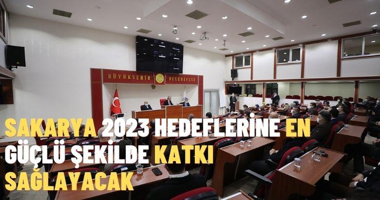 Sakarya 2023 hedeflerine en güçlü şekilde katkı sağlayacak