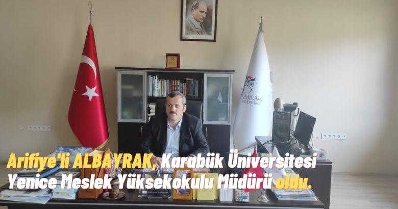 Arifiye'li ALBAYRAK, Karabük Üniversitesi Yenice Meslek Yüksekokulu Müdürü oldu.