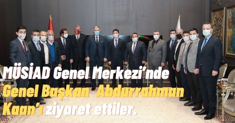 MÜSİAD Genel Merkezi'nde Genel Başkan Abdurrahman Kaan'ı ziyaret ettiler.
