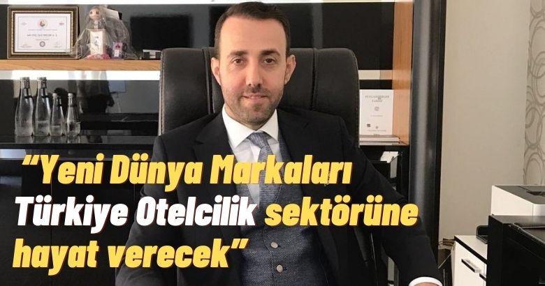 """""""Yeni Dünya Markaları Türkiye Otelcilik sektörüne hayat verecek"""""""