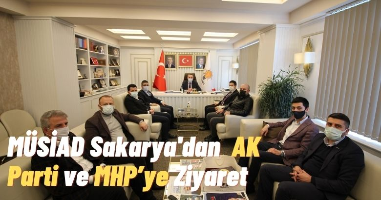 MÜSİAD Sakarya'dan  AK Parti ve MHP'ye Ziyaret