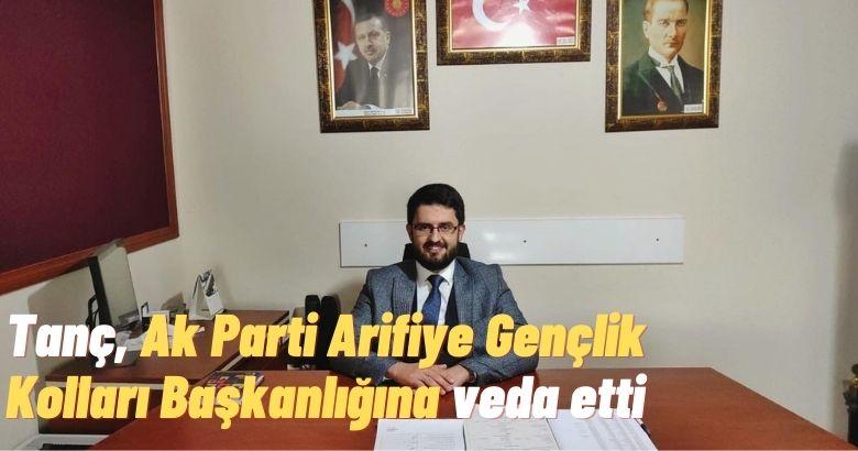 Tanç, Ak Parti Arifiye Gençlik Kolları Başkanlığına veda etti