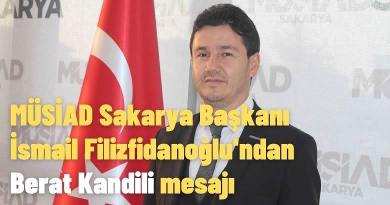 MÜSİAD Sakarya Başkanı İsmail Filizfidanoğlu'ndan Berat Kandili mesajı