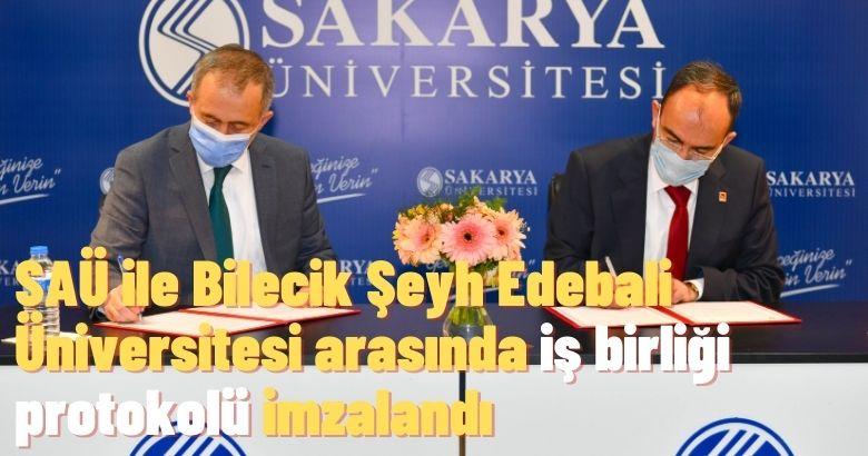 SAÜ ile Bilecik Şeyh Edebali Üniversitesi arasında iş birliği protokolü imzalandı