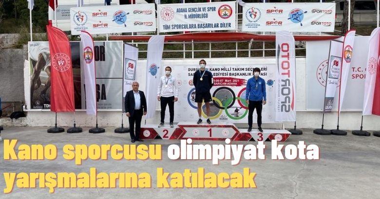 Kano sporcusu olimpiyat kota yarışmalarına katılacak