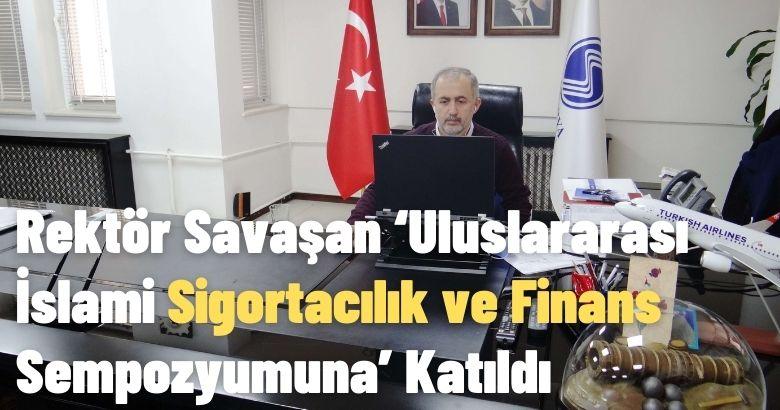 Rektör Savaşan 'Uluslararası İslami Sigortacılık ve Finans Sempozyumuna' Katıldı