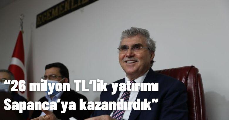 """""""26 milyon TL'lik yatırımı Sapanca'ya kazandırdık"""""""