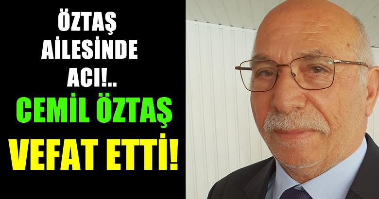 CEMİL ÖZTAŞ VEFAT ETTİ!