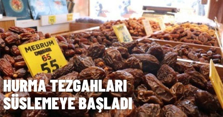 HURMA TEZGAHLARI SÜSLEMEYE BAŞLADI