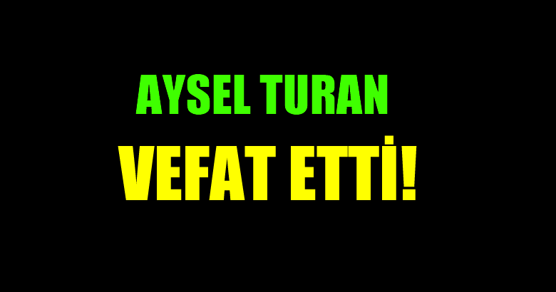 TURAN AİLESİNİN ACI GÜNÜ!..