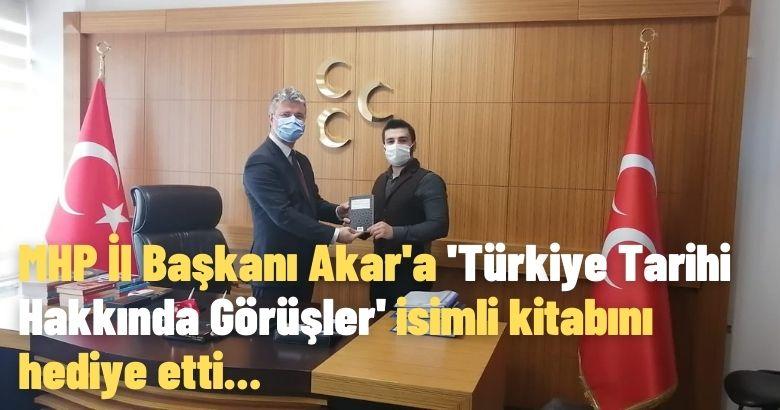 MHP İl Başkanı Akar'a 'Türkiye Tarihi Hakkında Görüşler' isimli kitabını hediye etti