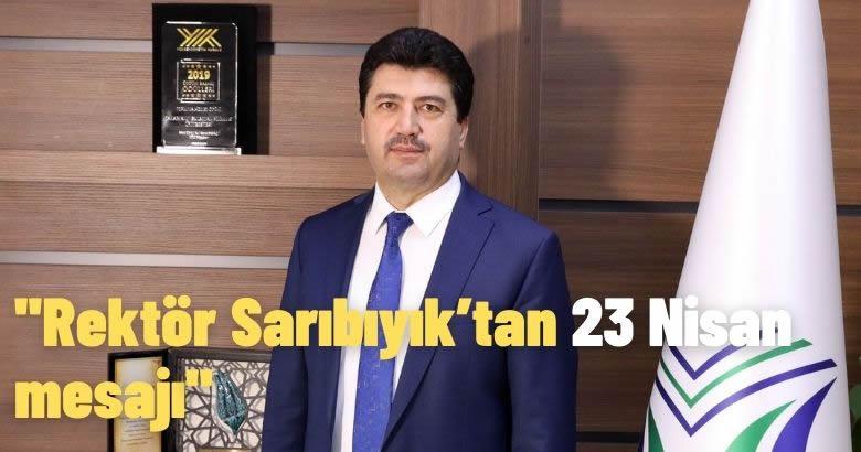 Rektör Sarıbıyık'tan 23 Nisan mesajı