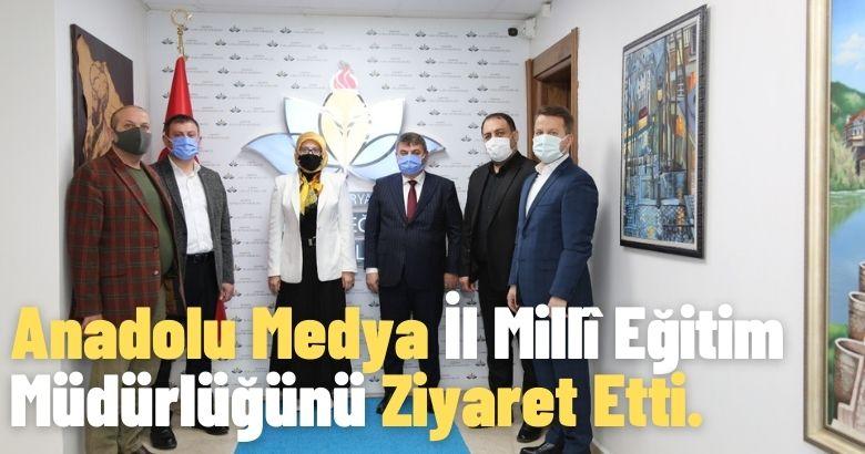 Anadolu Medya İl Millî Eğitim Müdürlüğünü Ziyaret Etti.