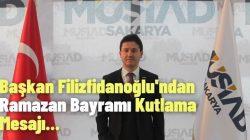 MÜSİAD Sakarya Başkanı İsmail Filizfidanoğlu'ndan Ramazan Bayramı  kutlama mesajı…