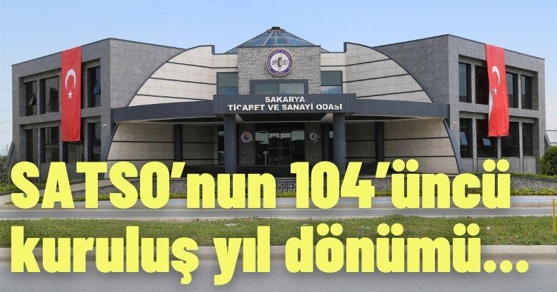 SATSO Üyelerine Hizmette 104. Yılına Ulaşmanın Gururunu Yaşıyor