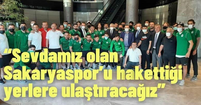 """""""Sevdamız olan Sakaryaspor'u hakettiği yerlere ulaştıracağız"""""""
