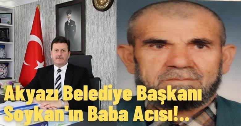 Akyazı Belediye Başkanı Soykan'ın Baba Acısı!..