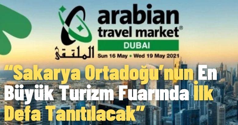 """""""Sakarya Ortadoğu'nun En Büyük Turizm Fuarında İlk Defa Tanıtılacak"""""""