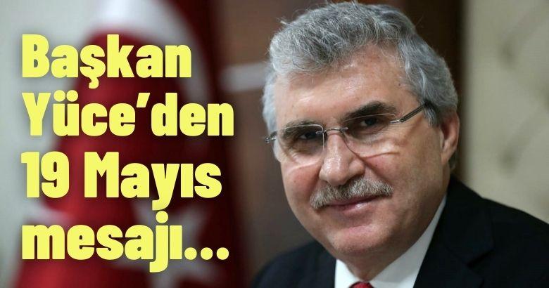 Başkan Yüce'den 19 Mayıs mesajı