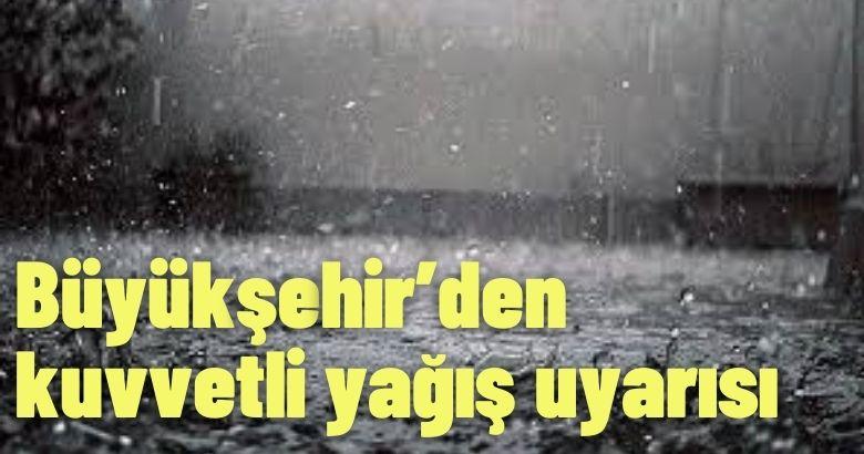 Büyükşehir'den kuvvetli sağanak yağış uyarısı