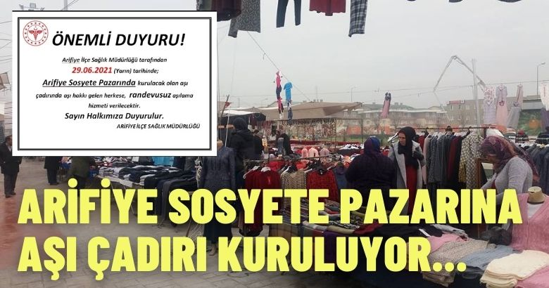 ARİFİYE SOSYETE PAZARINA AŞI ÇADIRI KURULUYOR