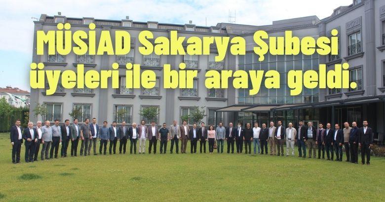 (MÜSİAD) Sakarya Şubesi üyeleri ile bir araya geldi.