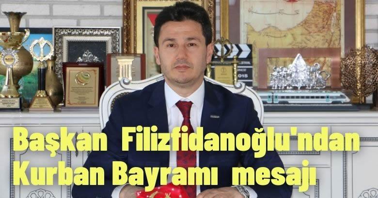 Başkan Filizfidanoğlu'ndan Kurban Bayramı mesajı