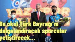 Bu okul Türk Bayrağı'nı dalgalandıracak sporcular yetiştirecek