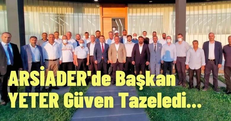 ARSİADER'de Başkan YETER Güven Tazeledi