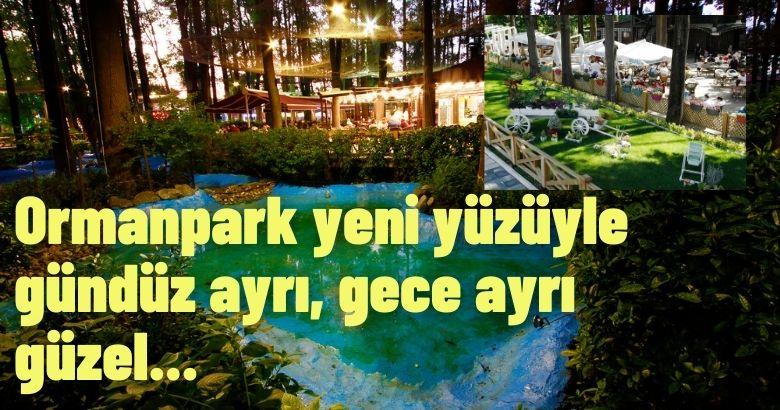 Ormanpark yeni yüzüyle gündüz ayrı, gece ayrı güzel