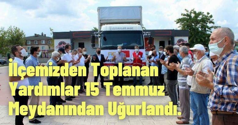 İlçemizden Toplanan Yardımlar 15 Temmuz Meydanından Uğurlandı.