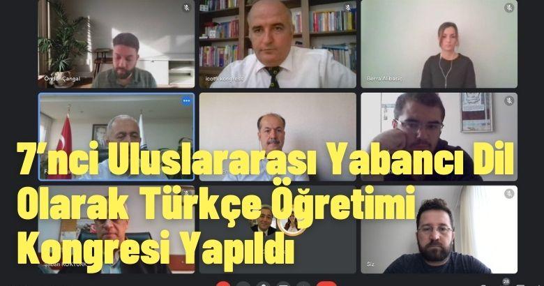 7'nci Uluslararası Yabancı Dil Olarak Türkçe Öğretimi Kongresi Yapıldı
