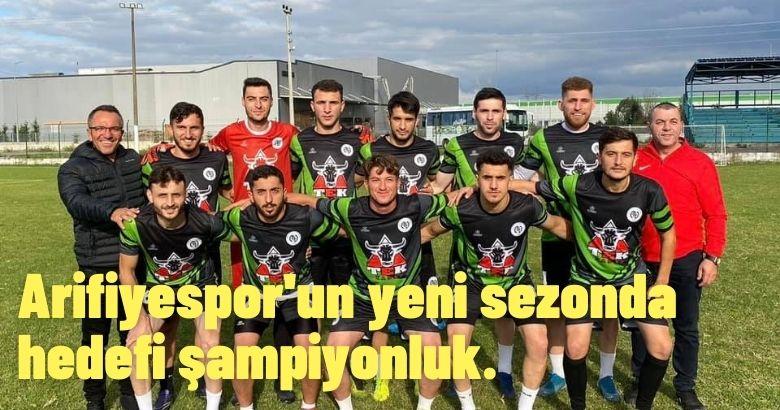 Arifiyespor'un yeni sezonda  hedefi şampiyonluk.
