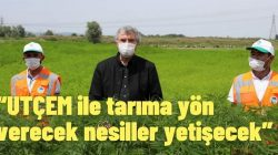 """""""UTÇEM ile tarıma yön verecek nesiller yetişecek"""""""
