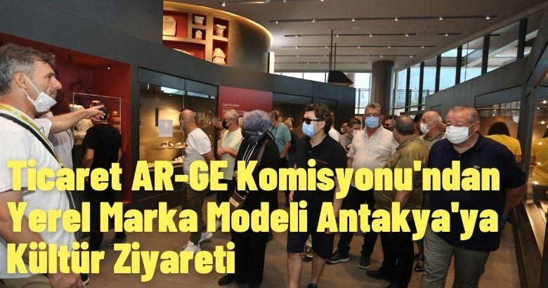 Ticaret AR-GE Komisyonu'ndan Yerel Marka Modeli Antakya'ya Kültür Ziyareti